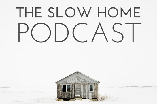 Slow Your Home Podcast