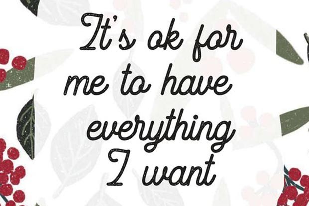 It's okay for me to have everything I want