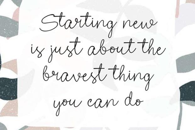 Starting new is just about the bravest thing you can do