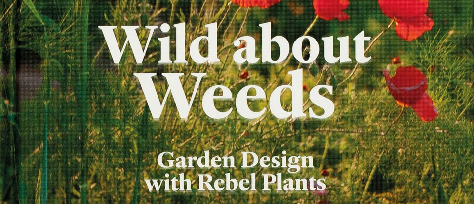 Wild About Weeds: Garden Design with Rebel Plants, book review