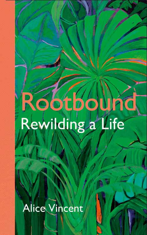 Rootbound, Rewilding a Life by Alice Vincent