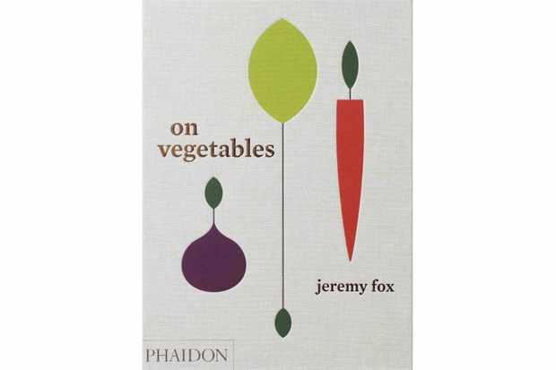On Vegetables- Modern Recipes for the Home Kitchen, Jeremy Fox