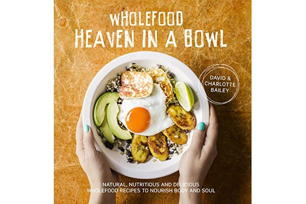 Wholefood Heaven in a Bowl- Natural, Nutritious and Delicious Wholefood Recipes to Nourish Body and Soul, David and Charlotte Bailey