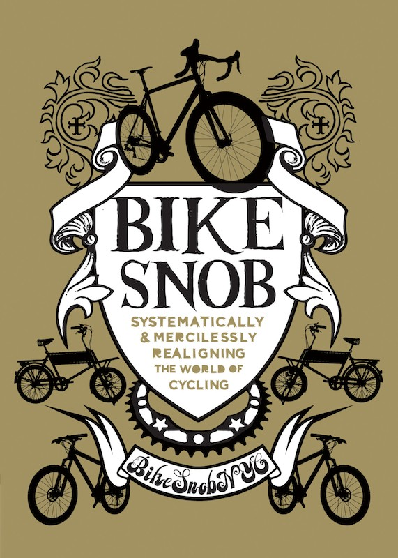 Bike Snob: Systematically & Mercilessly Realigning the World of Cycling, by BikeSnobNYC