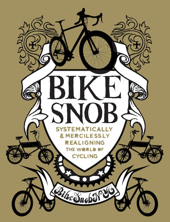 Bike Snob: Systematically & Mercilessly Realigning the World of Cycling, by BikeSnobNYC