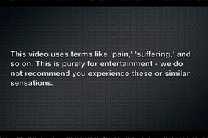 This cheeky warning greets you in the opening segment - and when they mention 'pain' and 'suffering', they're not joking