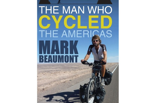 The Man Who Cycled the Americas, by Mark Beaumont