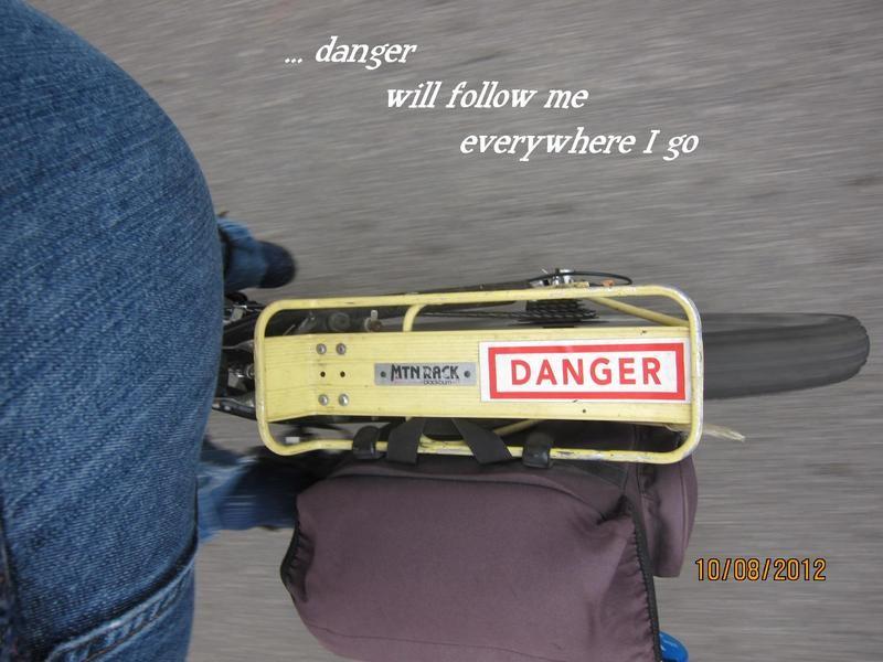 Danger Will Follow Me Everywhere I Go