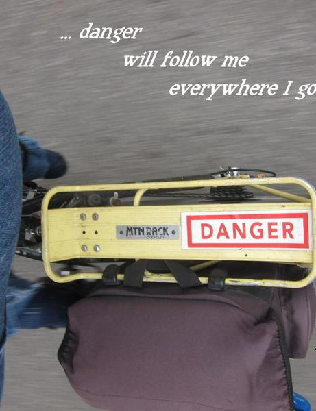 Danger Will Follow Me Everywhere I Go