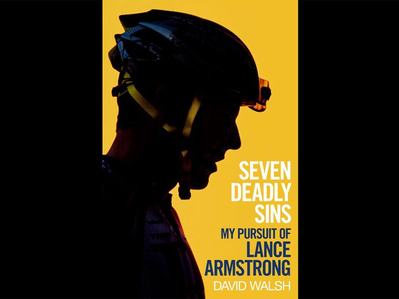Seven Deadly Sins: My Pursuit of Lance Armstrong, by David Walsh