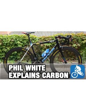 Cervélo's Phil White explains away the mysteries of carbon fibre