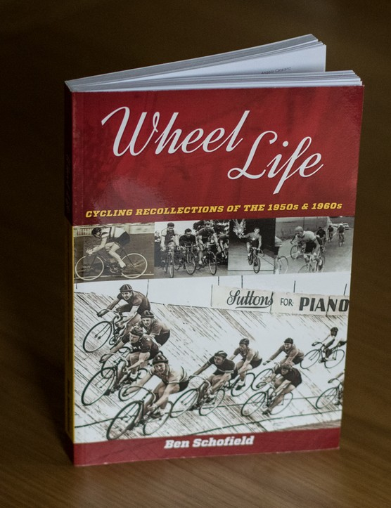 Wheel Life: Cycling Recollections of the 1950s and 1960s. Written by Ben Schofield