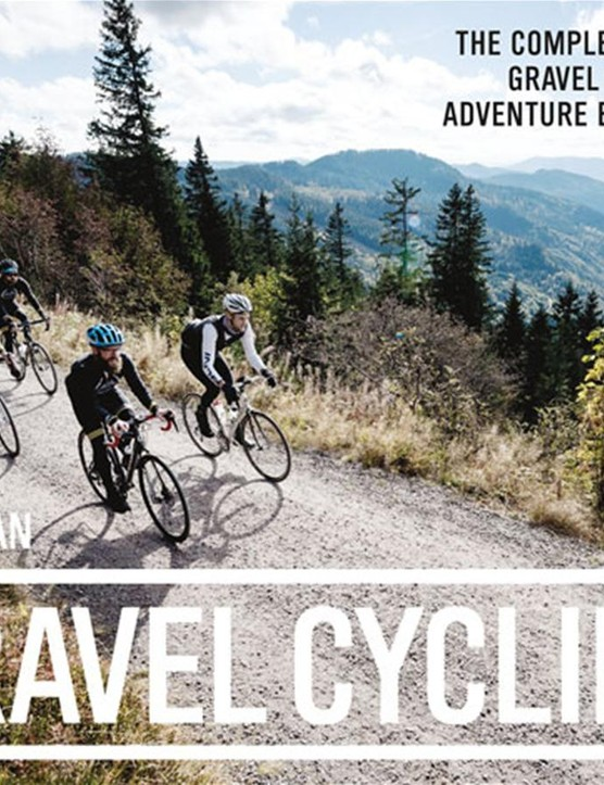 Gravel Cycling is the new book by Nick Legan, a guy who's been on the forefront of events and gear for years