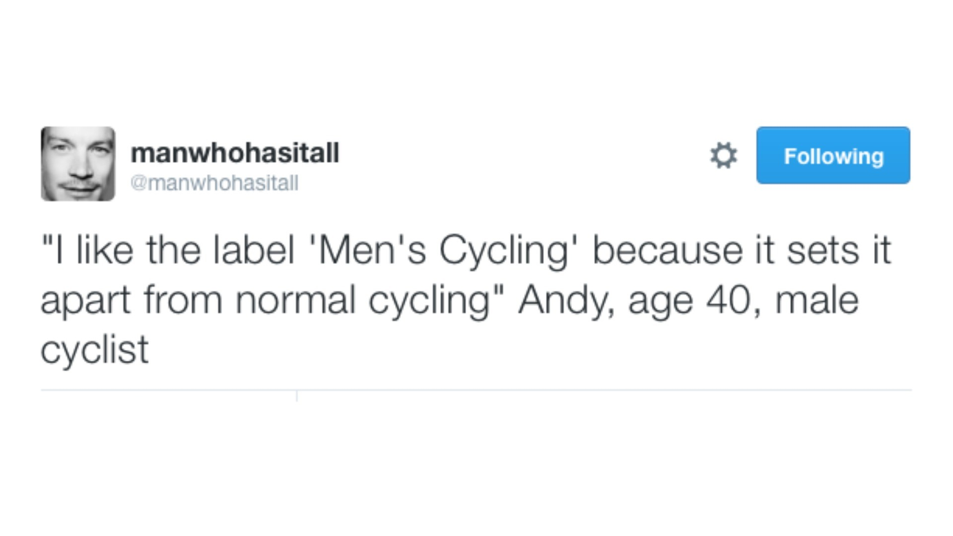 Hilarious parody Twitter account @manwhohasitall has a pertinent point about gender-labelling in sports such as cycling