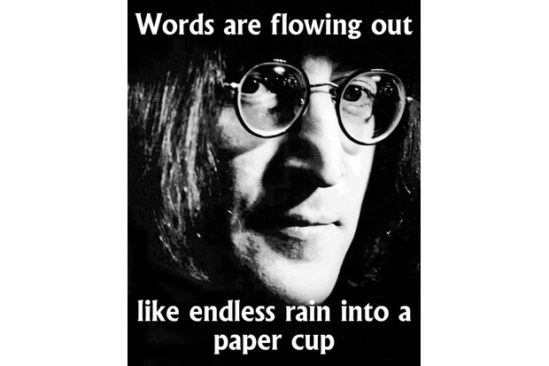 Words are flowing out in endless rain into a paper cup - John Lennon