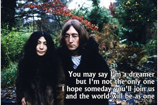 You may say I am a dreamer but I'm not the only one... - John Lennon
