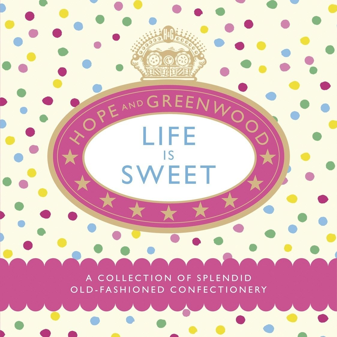 Life is Sweet: A Collection of Splendid Old-Fashioned Confectionery by Hope & greenwood