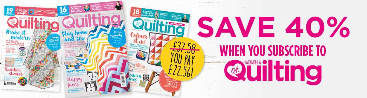 Subscribe to love Patchwork & quilting and save over 40%