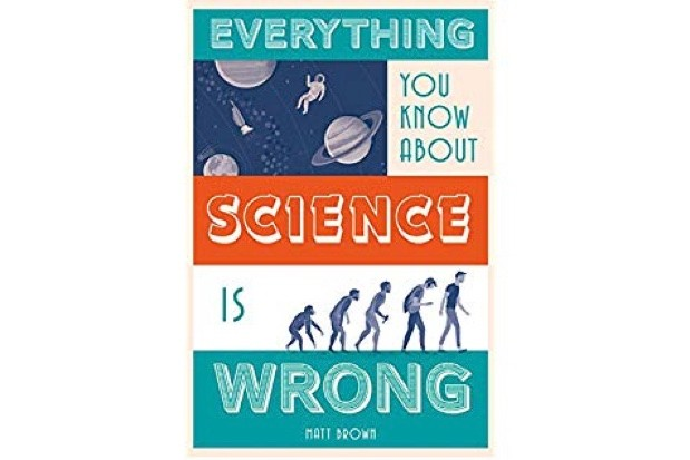 Everything You Know About Science is Wrong by Matt Brown is out now (Batsford, £9.99)