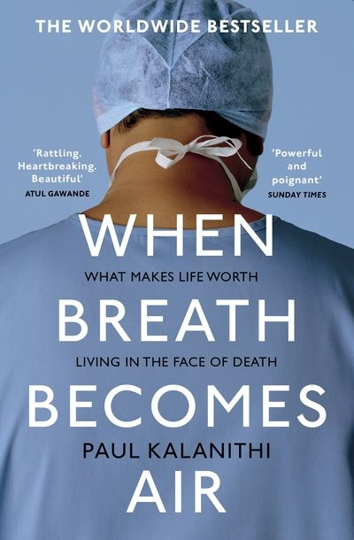 When Breath Becomes Air by Paul Kalanithi is out now (The Bodley Head, Penguin Random House, £8.99)
