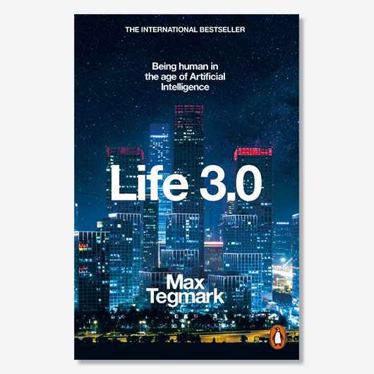 Life 3.0 by Max Tegmark is available now (£20, Allen Lane)