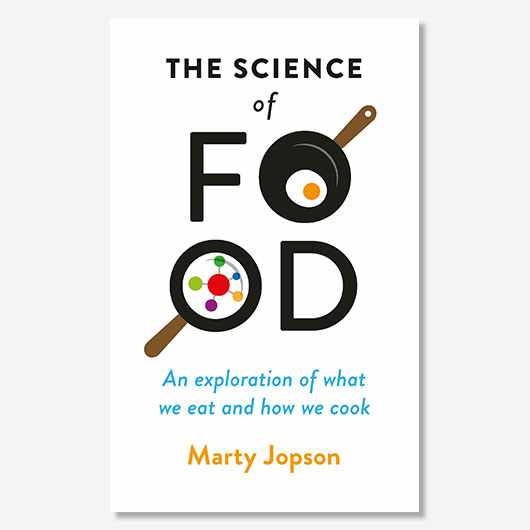 The Science of Food: An Exploration of What We Eat and How We Cook by Marty Jopson is out now (Michael O'Mara, £12.99)s
