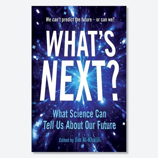What's Next by Jim Al-Khalili, available now (£8.99, Profile Books)