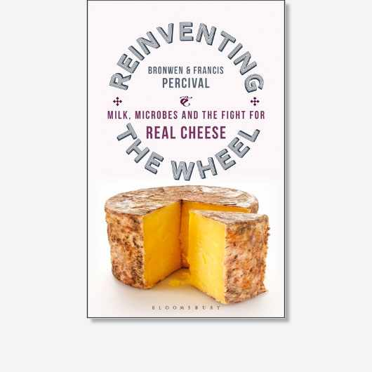 Reinventing the Wheel: Milk, Microbes and the Fight for Real Cheese by Bronwen Percival & Francis Percival is available now (£16.99, Bloomsbury)