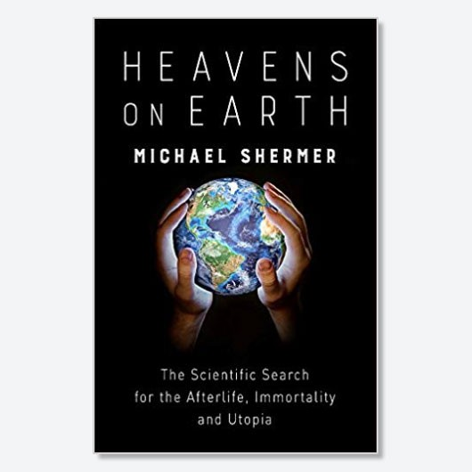 Heavens on Earth: The Scientific Search for the Afterlife, Immortality, and Utopiaby MichaelShermer, out now (£14.99, Robinson)