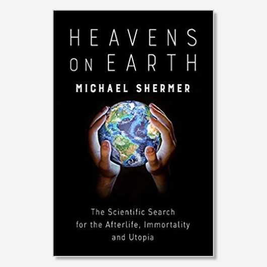 Heavens on Earth: The Scientific Search for the Afterlife, Immortality, and Utopia by Michael Shermer, out now (£14.99, Robinson)