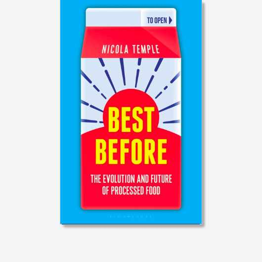 Best Before: The Evolution and Future of Processed Food by Nicola Temple is available now (Bloomsbury Sigma, £14.99)