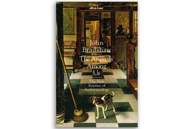 The Animals Among Us John Bradshaw £20, Allen Lane