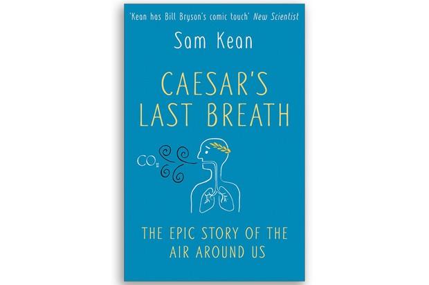 Caesar's Last Breath Sam Kean £20, Doubleday