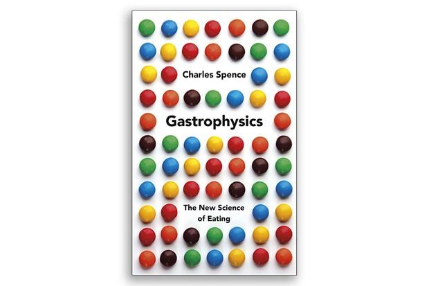 Gastrophysics Charles Spence £16.99, Viking