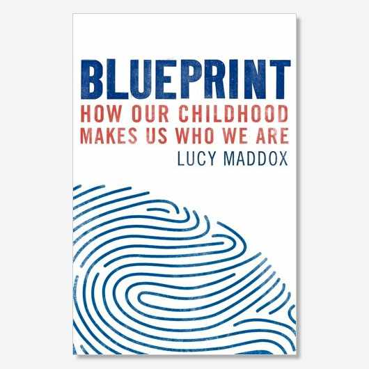 BLUEPRINT: How our childhood makes us who we are by Lucy Maddox is available now (£14.99, Robinson)