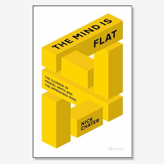 The Mind is Flat by Nick Chater is out now (£25, Allen Lane)
