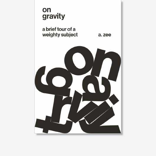 On Gravity: A Brief Tour of a Weighty Subject by Anthony Zee is available now (£14.95, Princeton University Press)