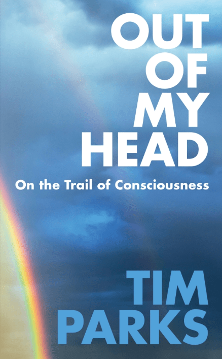 Out of My Head: On the Trail of Consciousness by Tim Parks is out now (£16.99, Harvill Secker)