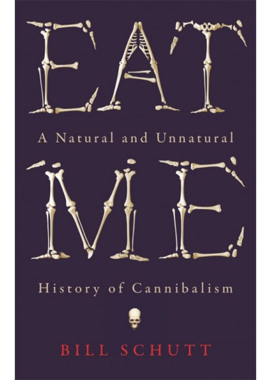 Eat Me: A Natural and Unnatural History of Cannibalism by Bill Schutt is out now (£14.99, Profile Books/Wellcome Collection