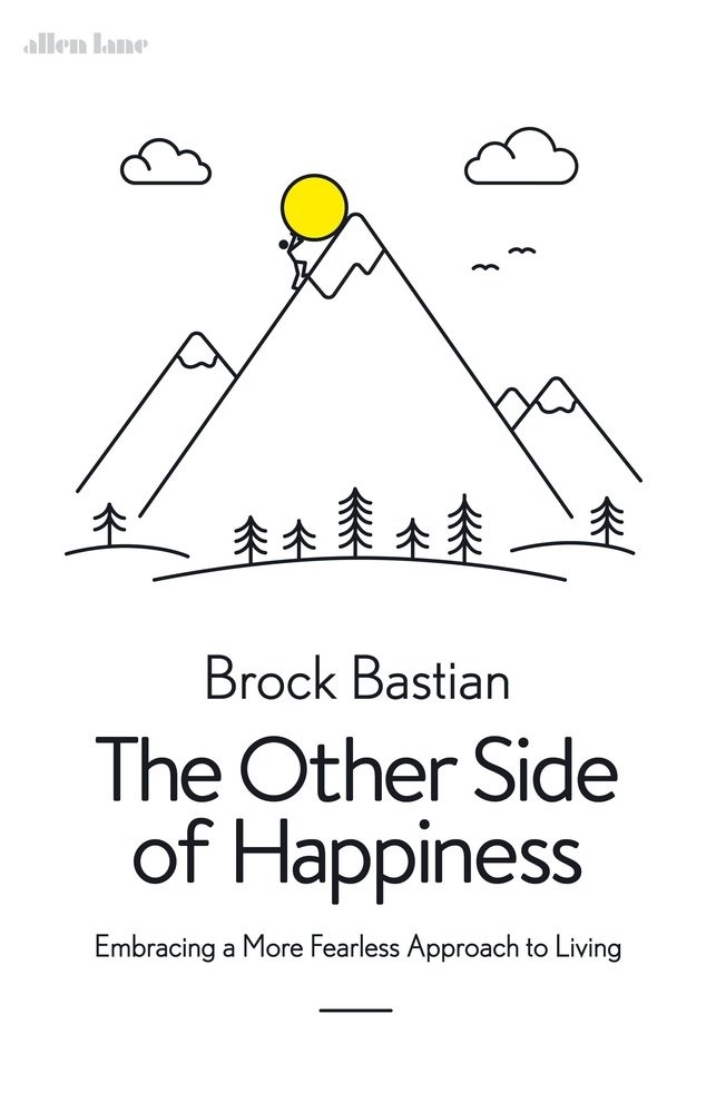 The Other Side Of Happiness by Brock Bastian is out now (£20, Allen Lane)