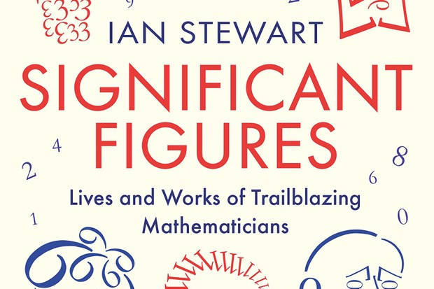 Significant Figures: Lives and Works of Trailblazing Mathematicians by Ian Stewart is available now (£20.00 hardback/£15.99 ebook, Profile Books)