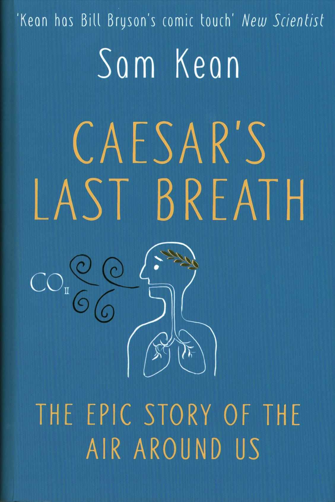 Caesar's Last Breath by Sam Kean is out 20 July (£20, Doubleday)