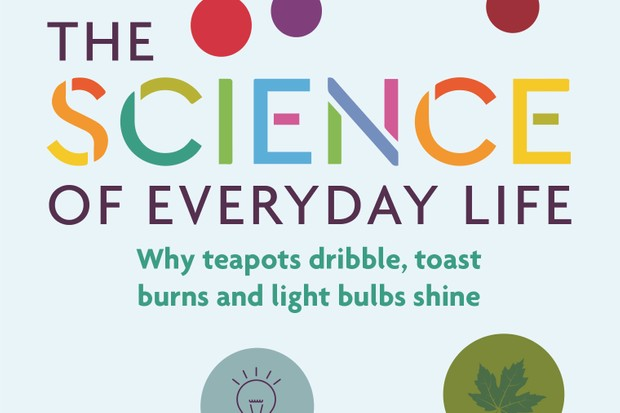 The Science of Everyday Life: Why Teapots Dribble, Toast Burns and Light Bulbs Shine by Marty Jopson is out now (£8.99, Michael O'Mara)