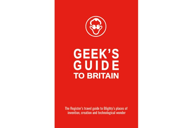 The Geek's Guide To Britain by Gavin Clarke, The Register Available for £19.99 from Situation Publishing Ltd.