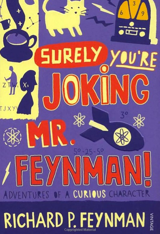 """""""Surely You're Joking, Mr Feynman!"""" Adventures Of A Curious Character"""