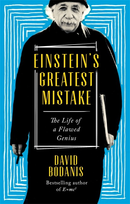 Einstein's Greatest Mistake by David Bodanis is out now (£20, Little, Brown)