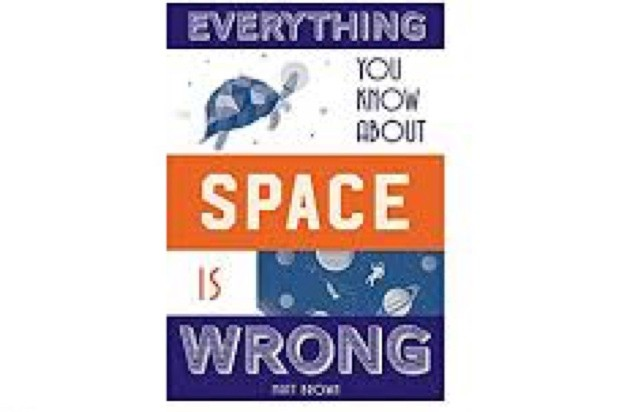 Everything You Know About Space is Wrong by Matt Brown, with illustrations by Sara Mulvanny is out now (Batsford, £9.99)