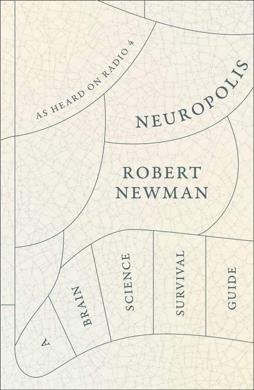 Neuropolis: A Brain Science Survival Guide by Robert Newman is out now (William Collins, £20)