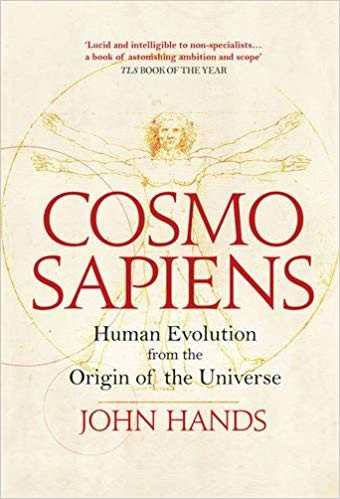 COSMOSAPIENS: Human Evolution from the Origin of the Universe by John Hands is out on paperback 24 November 2016 (Duckworth, £16.99)