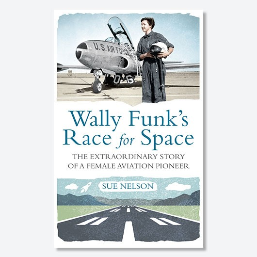 Wally Funk's Race for Space by Sue Nelson is published 4 October 2018 (£14.99, Westbourne Press)